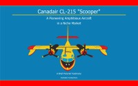 "Canadair CL-215 ""Scooper"" A Pioneering Amphibious Aircraft in a Niche Market A Brief Pictorial Testimony"